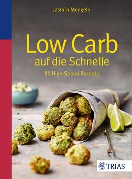 Abbildung von Mengele | Low Carb auf die Schnelle | 2017 | 90 High-Speed-Rezepte