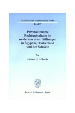 Abbildung von Kemke | Privatautonome Rechtsgestaltung im modernen Staat: Stiftungen in Ägypten, Deutschland und der Schweiz. | 1998 | 99