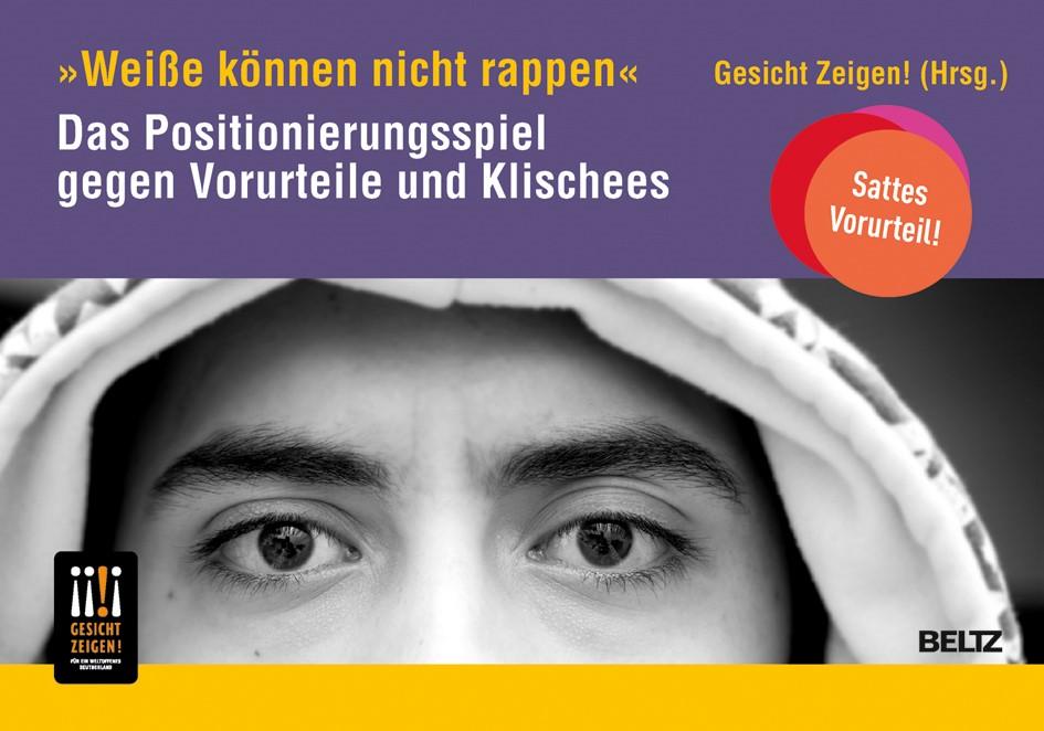 »Weiße können nicht rappen« Das Positionierungsspiel gegen Vorurteile und Klischees | Gesicht Zeigen! e.V., 2017 (Cover)