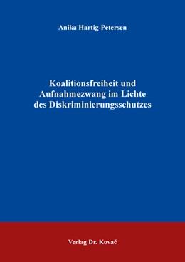 Abbildung von Hartig-Petersen | Koalitionsfreiheit und Aufnahmezwang im Lichte des Diskriminierungsschutzes | 1. Auflage | 2017 | 235 | beck-shop.de