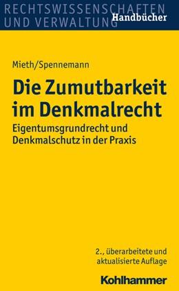 Abbildung von Martin / Mieth / Spennemann | Die Zumutbarkeit im Denkmalrecht | 2., überarbeitete und aktualisierte Auflage | 2017 | Eigentumsgrundrecht und Denkma...
