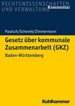 Abbildung von Pautsch / Schenek | Gesetz über kommunale Zusammenarbeit (GKZ) | 1. Auflage | 2018 | beck-shop.de
