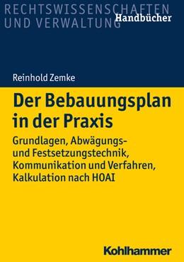 Abbildung von Zemke | Der Bebauungsplan in der Praxis | 2018 | Grundlagen, Abwägungs- und Fes...