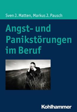 Abbildung von Pausch / Matten | Angst- und Panikstörungen im Beruf | 1. Auflage | 2017 | beck-shop.de