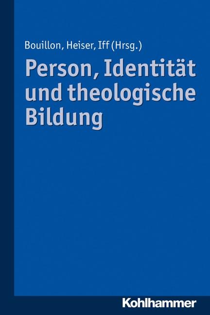 Person, Identität und theologische Bildung | Bouillon / Heiser / Iff, 2017 | Buch (Cover)