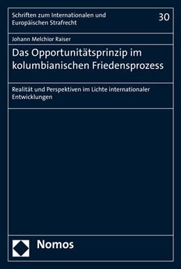 Abbildung von Raiser   Das Opportunitätsprinzip im kolumbianischen Friedensprozess   1. Auflage   2017   beck-shop.de