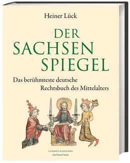 Abbildung von Lück   Der Sachsenspiegel   1. Auflage   2017   beck-shop.de