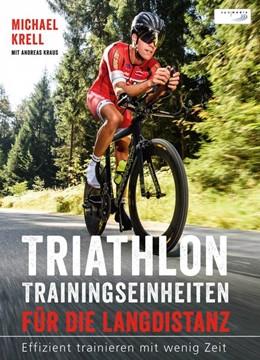 Abbildung von Krell / Kraus | Triathlon-Trainingseinheiten für die Langdistanz | 2017 | Effizient trainieren mit wenig...
