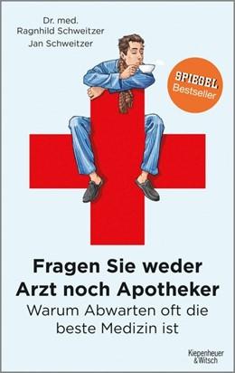 Abbildung von Schweitzer / Schweitzer | Fragen Sie weder Arzt noch Apotheker | 2017 | Warum Abwarten oft die beste M...