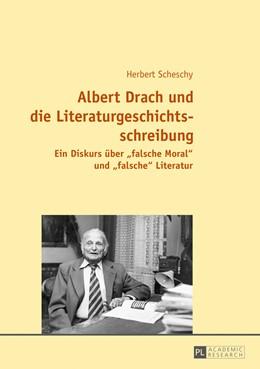 Abbildung von Scheschy | Albert Drach und die Literaturgeschichtsschreibung | 2016 | Ein Diskurs über «falsche Mora...