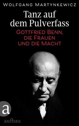 Abbildung von Martynkewicz   Tanz auf dem Pulverfass   2017   Gottfried Benn, die Frauen und...
