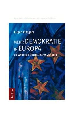 Abbildung von Rüttgers | Mehr Demokratie in Europa | 1. Auflage | 2016 | beck-shop.de