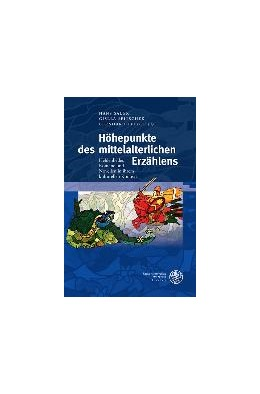 Abbildung von Sauer / Seitschek / Teuber | Höhepunkte des mittelalterlichen Erzählens | 2016 | Heldenlieder, Romane und Novel...