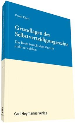 Abbildung von Ebert | Grundlagen des Selbstverteidigungsrechts | 1. Auflage | 2017 | beck-shop.de