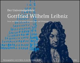 Abbildung von Boetticher / Stein | Der Universalgelehrte Gottfried Wilhelm Leibniz | 2017 | 2017 | Texte und Bilder zu seinen Erk...