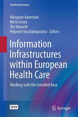 Abbildung von Aanestad / Grisot / Vassilakopoulou / Hanseth | Information Infrastructures within European Health Care | 2017 | Working with the Installed Bas...