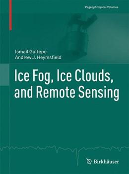 Abbildung von Gultepe / Heymsfield   Ice Fog, Ice Clouds, and Remote Sensing   2017