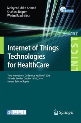 Abbildung von Ahmed / Begum / Raad   Internet of Things Technologies for HealthCare   2017   Third International Conference...