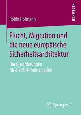 Abbildung von Hofmann   Flucht, Migration und die neue europäische Sicherheitsarchitektur   1. Aufl. 2017   2016   Herausforderungen für die EU-K...