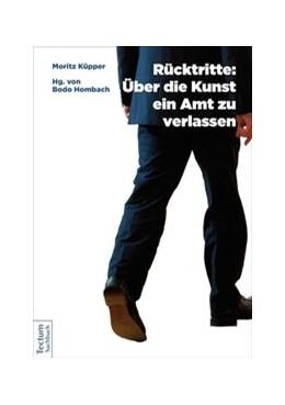 Abbildung von Küpper   Rücktritte: Über die Kunst, ein Amt zu verlassen   1. Auflage   2017   beck-shop.de