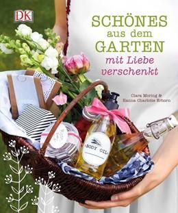 Abbildung von Moring / Erhorn | Schönes aus dem Garten mit Liebe verschenkt | 2017
