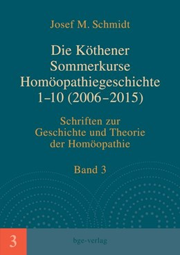 Abbildung von Schmidt   Die Köthener Sommerkurse Homöopathiegeschichte 1-10 (2006-2015)   2016   Schriften zur Geschichte und T...