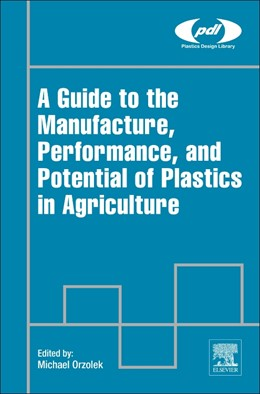 Abbildung von Orzolek | A Guide to the Manufacture, Performance, and Potential of Plastics in Agriculture | 2017