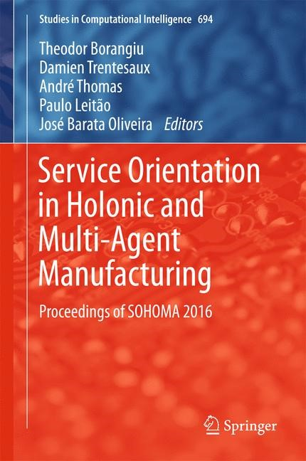 Service Orientation in Holonic and Multi-Agent Manufacturing | Borangiu / Trentesaux / Thomas / Leitão / Oliveira | 1st ed. 2017, 2017 | Buch (Cover)