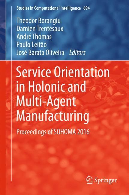 Abbildung von Borangiu / Trentesaux / Thomas / Leitão / Oliveira | Service Orientation in Holonic and Multi-Agent Manufacturing | 1st ed. 2017 | 2017
