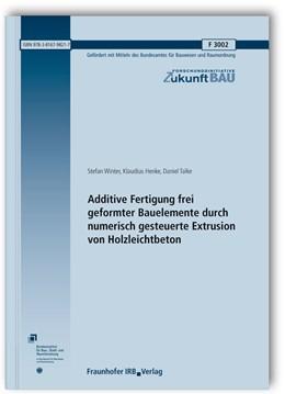 Abbildung von Winter / Henke / Talke | Additive Fertigung frei geformter Bauelemente durch numerisch gesteuerte Extrusion von Holzleichtbeton. Abschlussbericht. | 2016