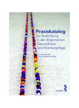 Abbildung von Praxiskatalog zur Ausbildung in der Allgemeinen Gesundheits- und Krankenpflege | 6., überarbeitete und verbesserte Auflage | 2017