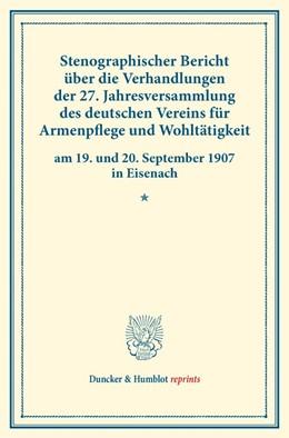 Abbildung von Stenographischer Bericht über die Verhandlungen der 27. Jahresversammlung des deutschen Vereins für Armenpflege und Wohltätigkeit am 19. und 20. September 1907 in Eisenach. | 1. Auflage | 2016 | beck-shop.de