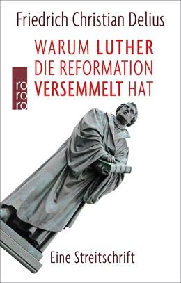 Abbildung von Delius | Warum Luther die Reformation versemmelt hat | 2. Auflage | 2017 | beck-shop.de