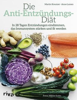 Abbildung von Kreutzer / Larsen | Die Anti-Entzündungs-Diät | 2017 | In 28 Tagen Entzündungen eindä...