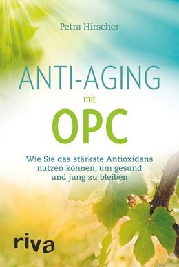 Abbildung von Hirscher | Anti-Aging mit OPC | 2017 | Wie Sie das stärkste Antioxida...