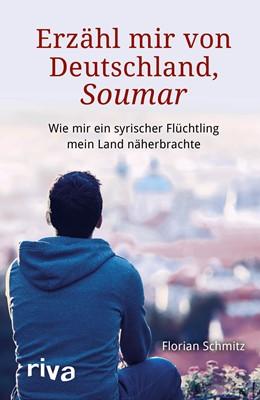 Abbildung von Schmitz | Erzähl mir von Deutschland, Soumar | 2017 | Wie ein syrischer Flüchtling m...