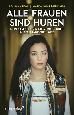 Abbildung von Abidar / Van Renterghem | Alle Frauen sind Huren | 2017 | Mein Kampf gegen die Verlogenh...