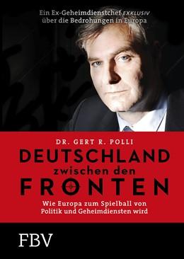 Abbildung von Polli | Deutschland zwischen den Fronten | 2017 | Wie Europa zum Spielball von P...