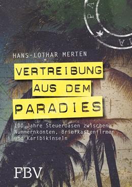 Abbildung von Merten | Vertreibung aus dem Paradies | 2017 | 100 Jahre Steueroasen zwischen...