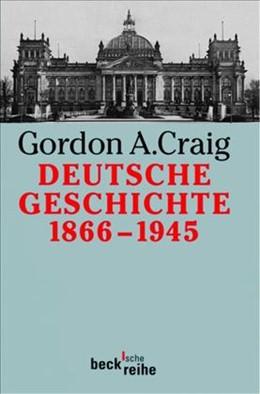 Abbildung von Craig, Gordon A. | Deutsche Geschichte 1866-1945 | 3. Auflage | 2007 | Vom Norddeutschen Bund bis zum... | 1306