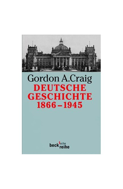 Cover: Gordon A. Craig, Deutsche Geschichte 1866-1945