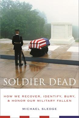 Abbildung von Sledge   Soldier Dead   2007   How We Recover, Identify, Bury...