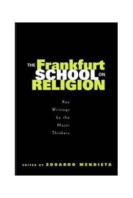Abbildung von Mendieta   The Frankfurt School on Religion   2004   Key Writings by the Major Thin...