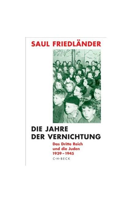 Cover: Saul Friedländer, Die Jahre der Vernichtung. Band 2: Das Dritte Reich und die Juden 1939-1945