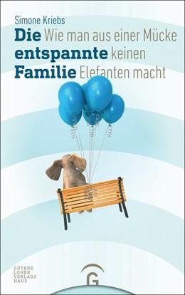 Abbildung von Kriebs | Die entspannte Familie | 1. Auflage | 2017 | beck-shop.de