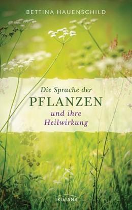Abbildung von Hauenschild | Die Sprache der Pflanzen und ihre Heilwirkung | 1. Auflage | 2017 | beck-shop.de