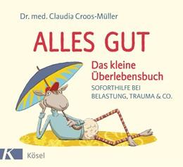 Abbildung von Croos-Müller | Alles gut - Das kleine Überlebensbuch | 1. Auflage | 2017 | beck-shop.de
