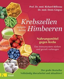Abbildung von Béliveau / Gingras | Krebszellen mögen keine Himbeeren | Aktualisierte Neuausgabe | 2017 | Nahrungsmittel gegen Krebs. Da...