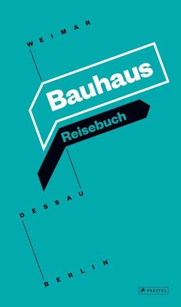 Bauhaus Reisebuch   Kooperation Bauhaus Berlin Dessau Weimar, 2017   Buch (Cover)