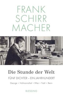 Abbildung von Schirrmacher | Die Stunde der Welt | 2017 | Fünf Dichter - ein Jahrhundert...